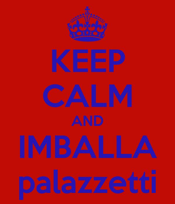 KEEP CALM AND IMBALLA palazzetti