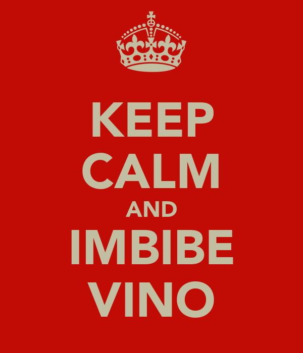 KEEP CALM AND IMBIBE VINO