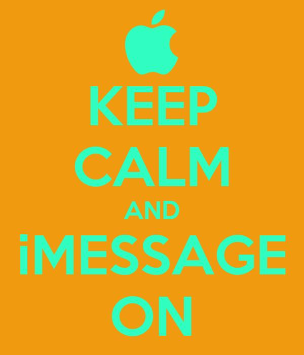 KEEP CALM AND iMESSAGE ON