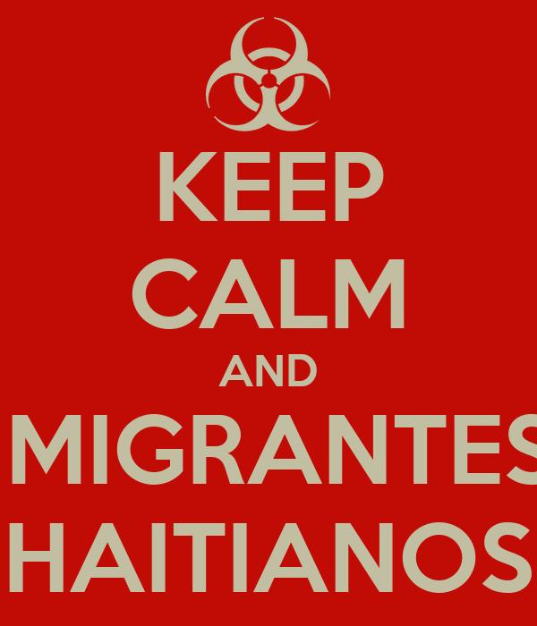 KEEP CALM AND IMIGRANTES HAITIANOS
