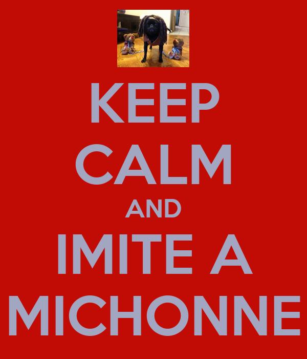 KEEP CALM AND IMITE A MICHONNE
