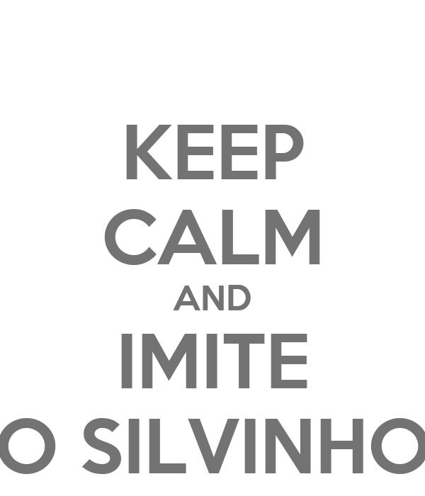 KEEP CALM AND IMITE O SILVINHO