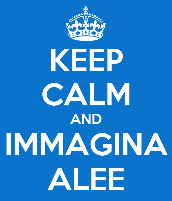KEEP CALM AND IMMAGINA ALEE