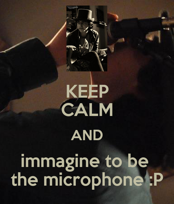 keep calm and immagine to be the microphone p poster