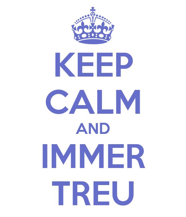 KEEP CALM AND IMMER TREU