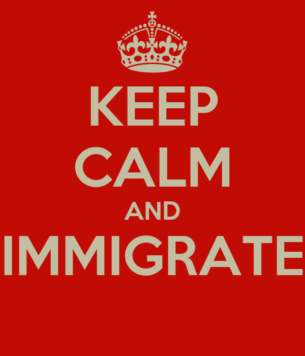 KEEP CALM AND IMMIGRATE