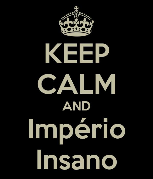 KEEP CALM AND Império Insano