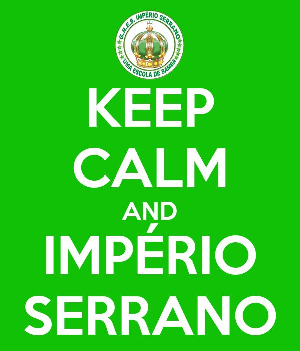 KEEP CALM AND IMPÉRIO SERRANO