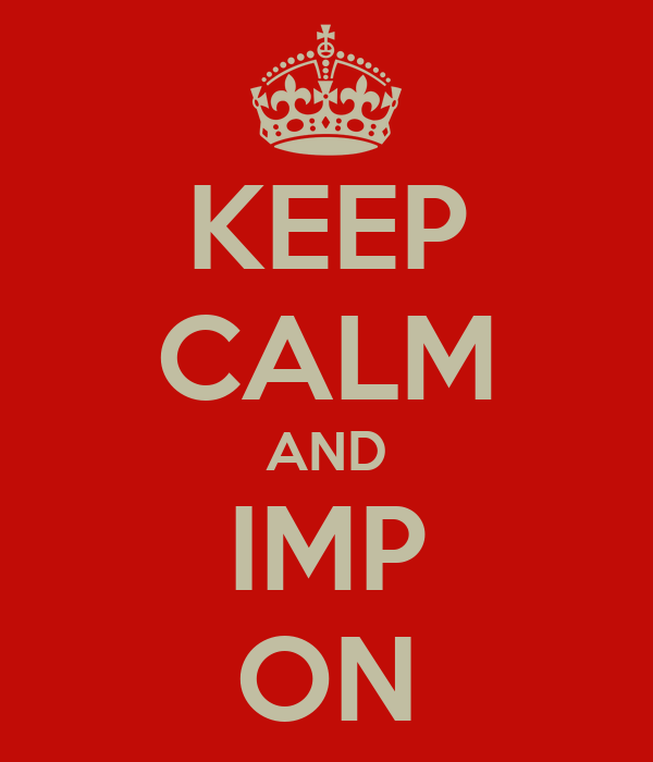 KEEP CALM AND IMP ON