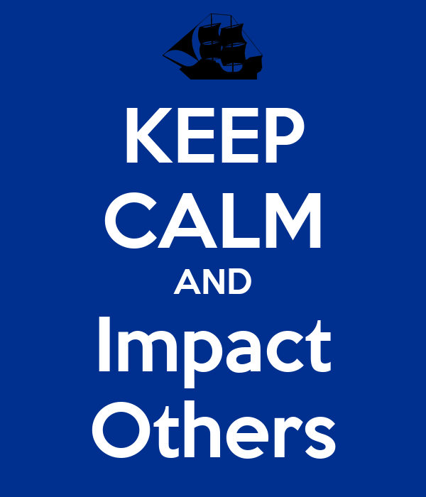 KEEP CALM AND Impact Others