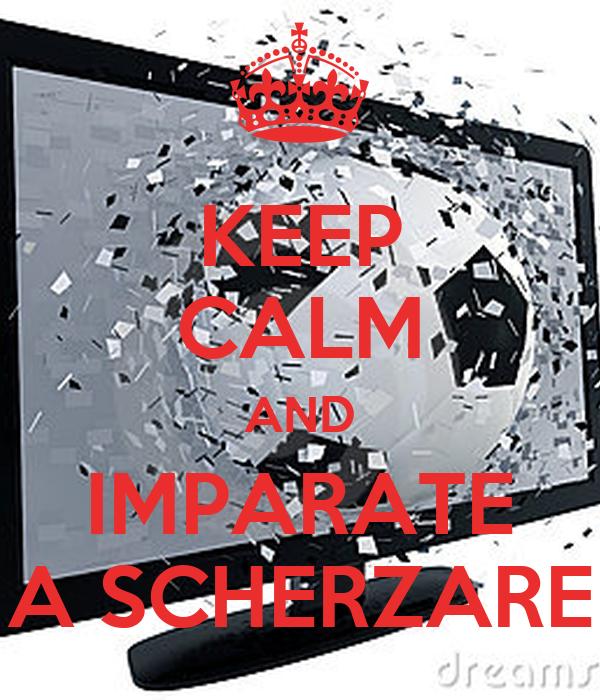 KEEP CALM AND IMPARATE A SCHERZARE