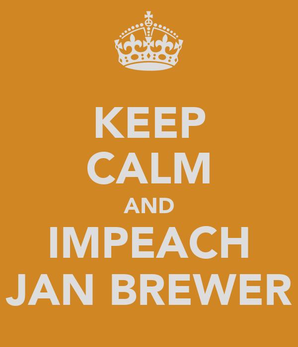 KEEP CALM AND IMPEACH JAN BREWER