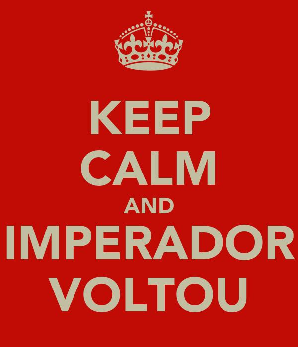 KEEP CALM AND IMPERADOR VOLTOU