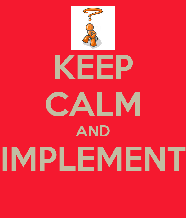 KEEP CALM AND IMPLEMENT