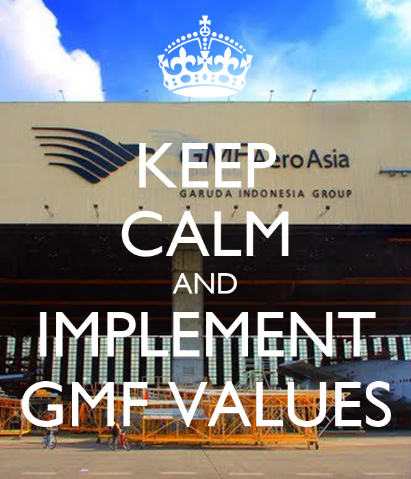 KEEP CALM AND IMPLEMENT GMF VALUES