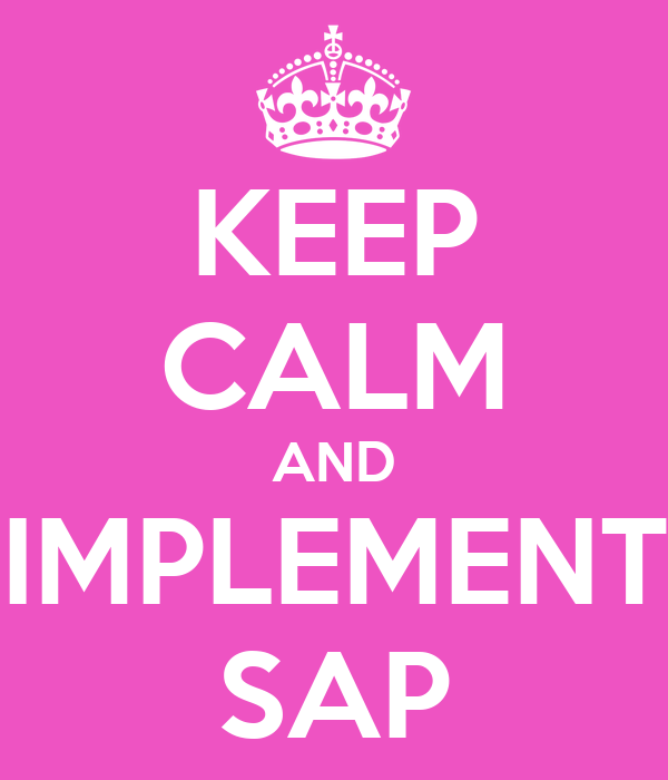 KEEP CALM AND IMPLEMENT SAP