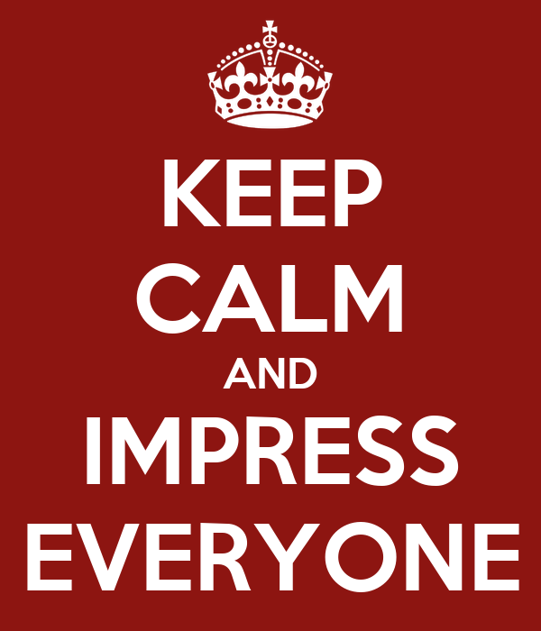 KEEP CALM AND IMPRESS EVERYONE