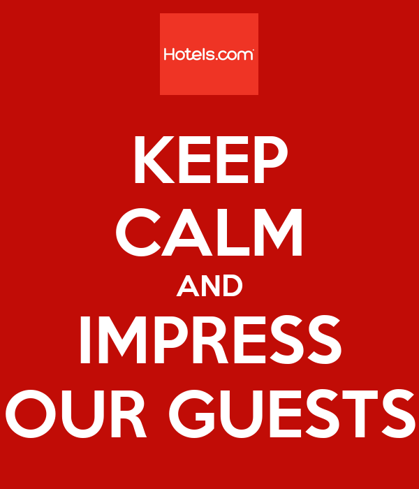 KEEP CALM AND IMPRESS OUR GUESTS
