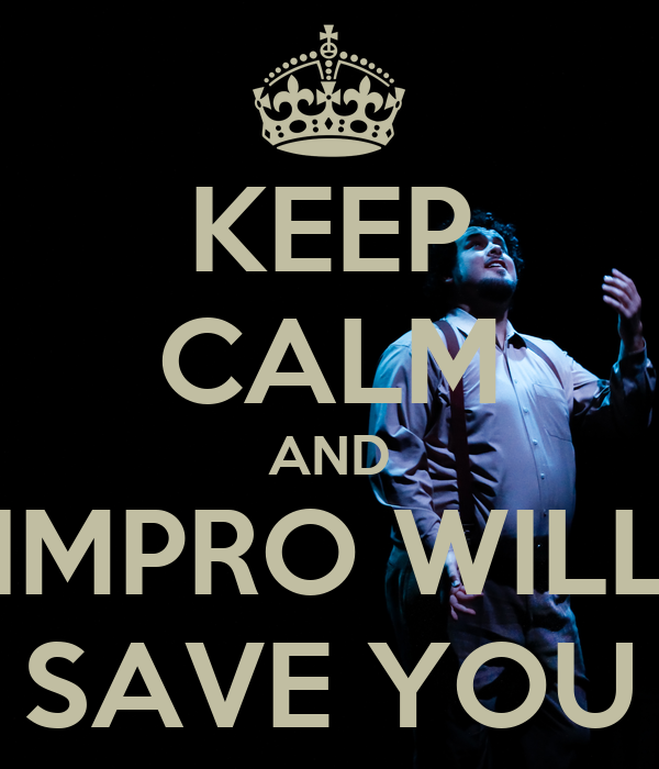 KEEP CALM AND IMPRO WILL SAVE YOU