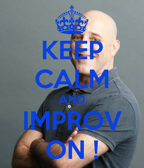 KEEP CALM AND IMPROV ON !
