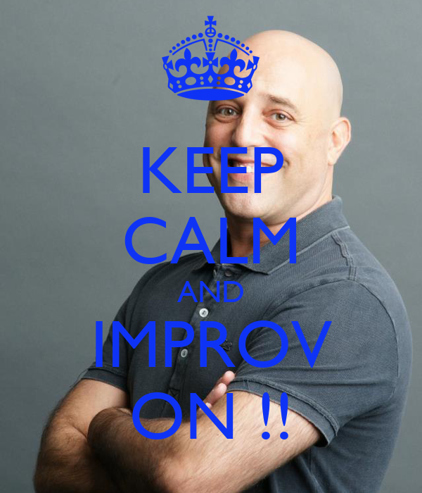 KEEP CALM AND IMPROV ON !!