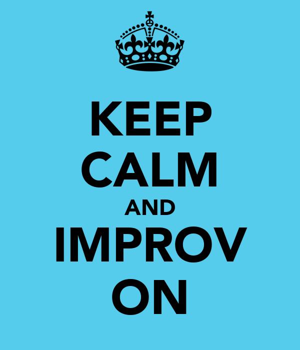 KEEP CALM AND IMPROV ON