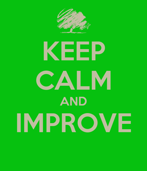 KEEP CALM AND IMPROVE