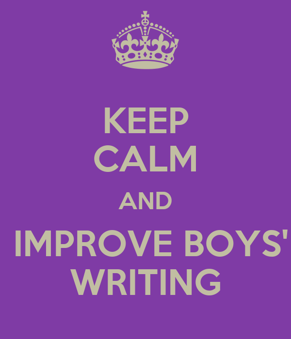 KEEP CALM AND  IMPROVE BOYS' WRITING