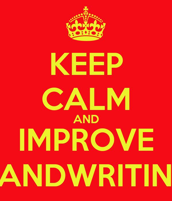 KEEP CALM AND IMPROVE HANDWRITING