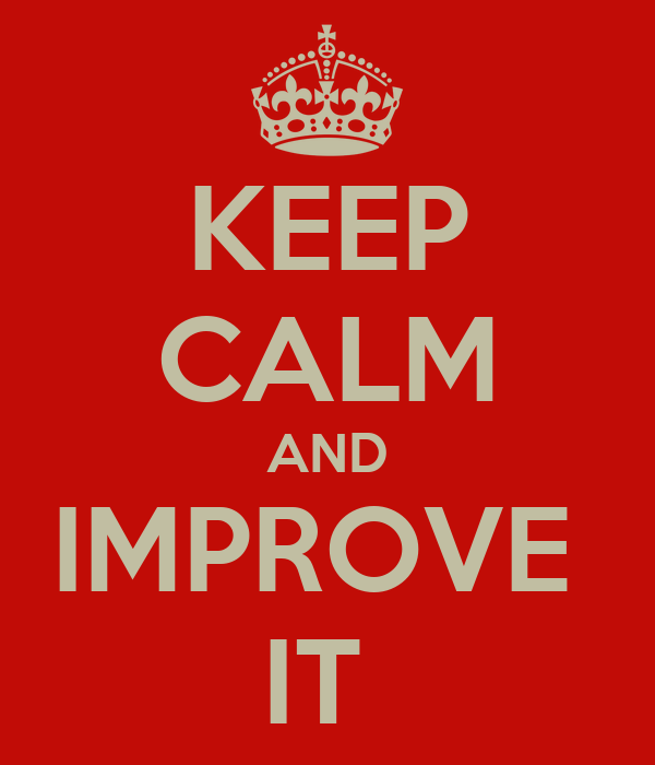 KEEP CALM AND IMPROVE  IT