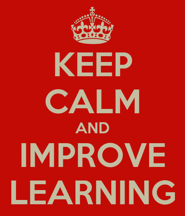 KEEP CALM AND IMPROVE LEARNING