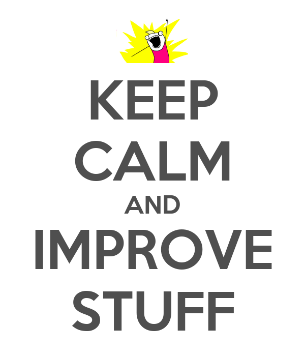 KEEP CALM AND IMPROVE STUFF