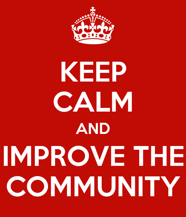 KEEP CALM AND IMPROVE THE COMMUNITY