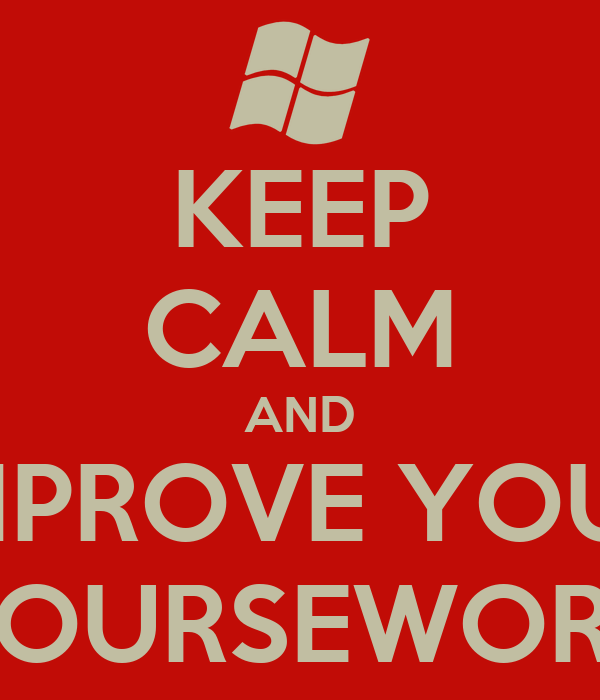 KEEP CALM AND IMPROVE YOUR COURSEWORK