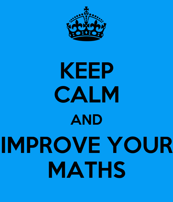 KEEP CALM AND IMPROVE YOUR MATHS