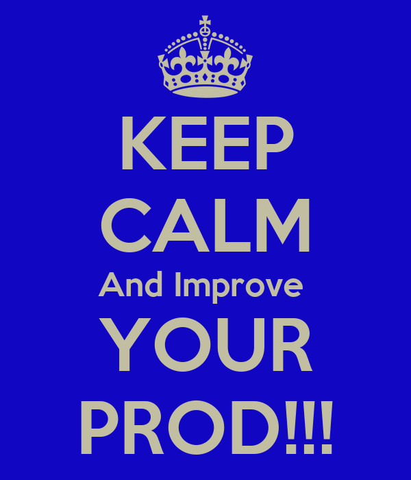 KEEP CALM And Improve  YOUR PROD!!!