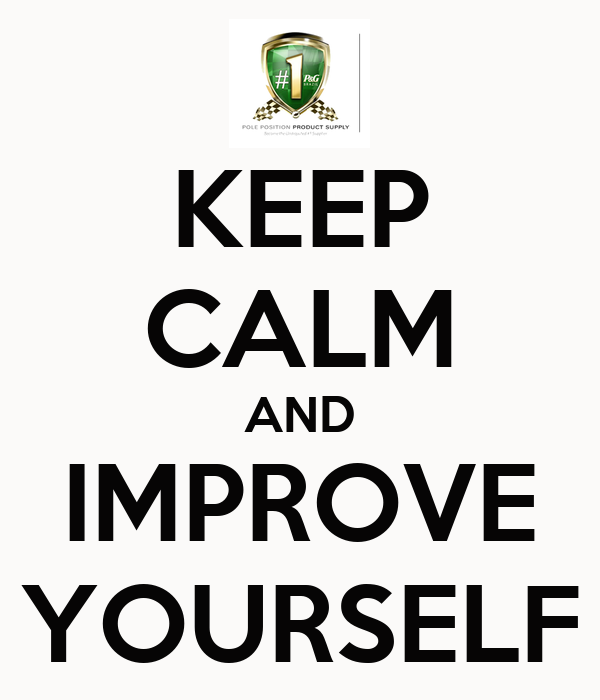 KEEP CALM AND IMPROVE YOURSELF