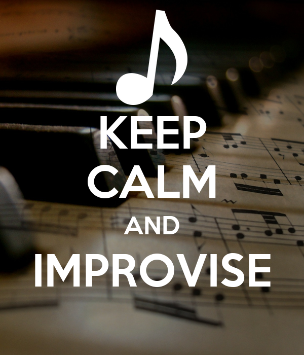 KEEP CALM AND IMPROVISE