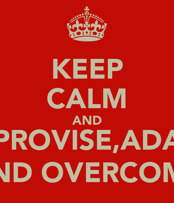 KEEP CALM AND IMPROVISE,ADAPT AND OVERCOME