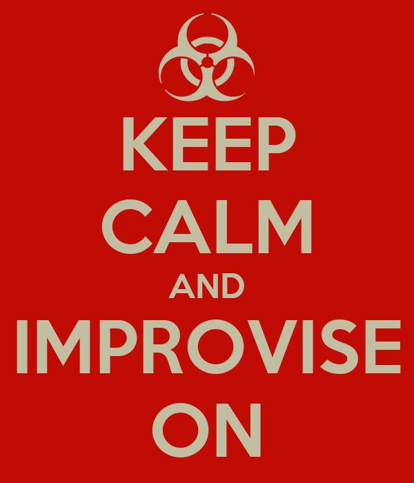 KEEP CALM AND IMPROVISE ON