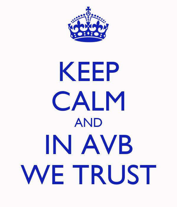 KEEP CALM AND IN AVB WE TRUST