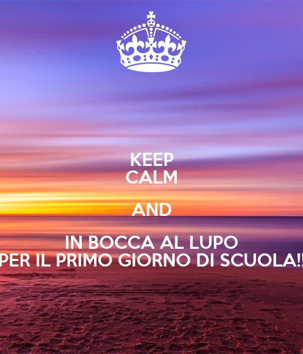 Keep calm and in bocca al lupo per il primo giorno di for Immagini di keep calm
