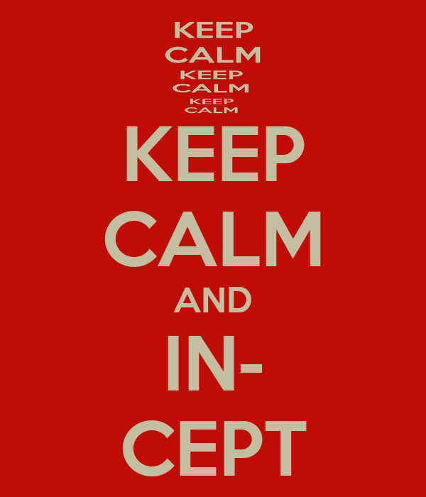 KEEP CALM AND IN- CEPT