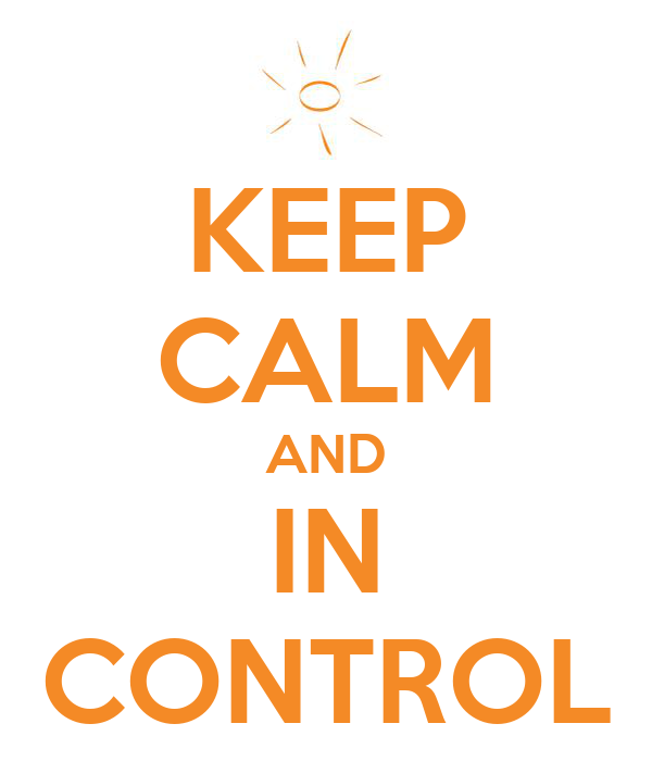 KEEP CALM AND IN CONTROL