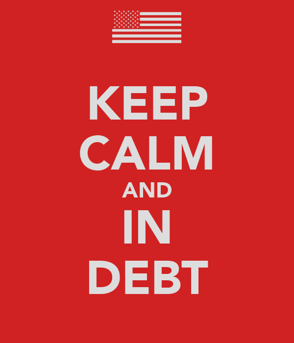 KEEP CALM AND IN DEBT