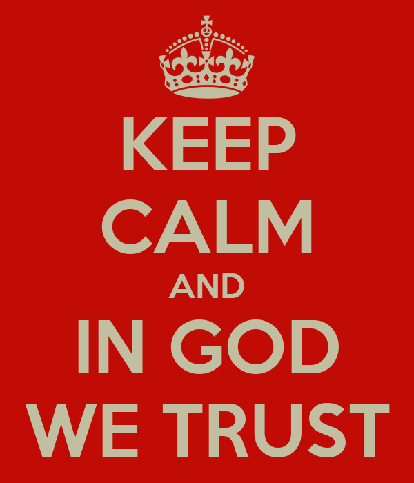 KEEP CALM AND IN GOD WE TRUST