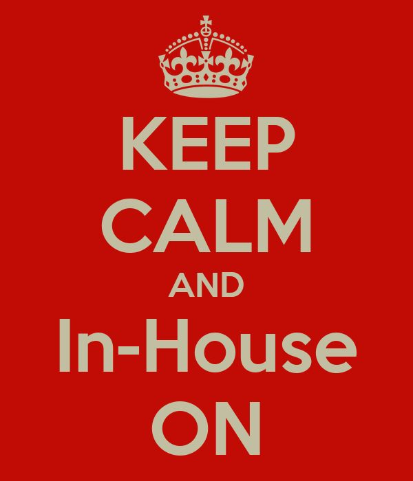 KEEP CALM AND In-House ON