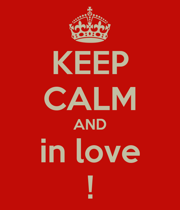 KEEP CALM AND in love !