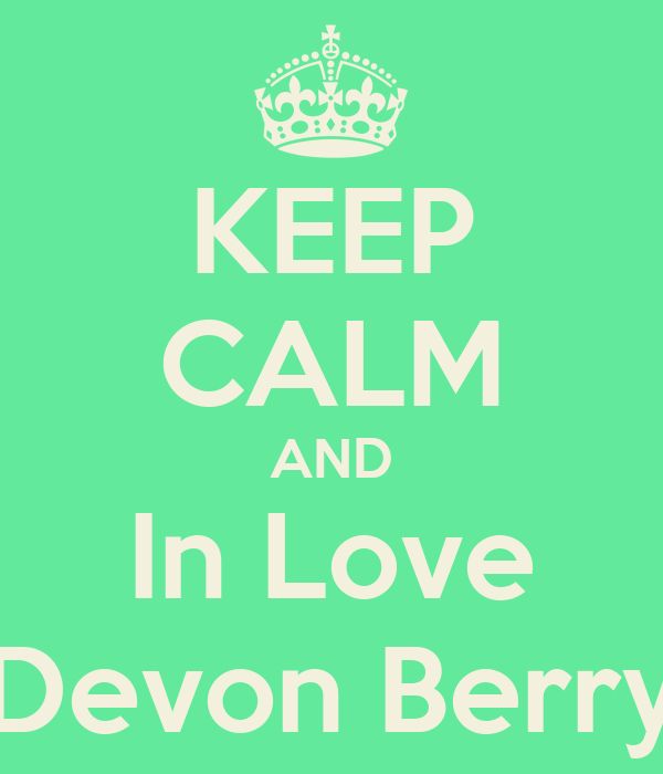 KEEP CALM AND In Love Devon Berry