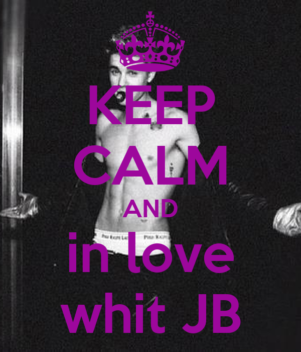 KEEP CALM AND in love whit JB